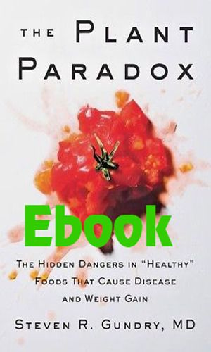 The Plant Paradox The Hidden Dangers In Healthy By Steven R Gundry Plant Paradox Healthy Paradox