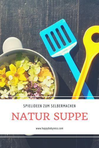 Natursuppe Sommer Spielideen Fur Baby Kleinkind Kinder Kostenlose Anleitung Auf Deutsch Von Eltern Fur Eltern Kinder Baby Kind Spiel Und Spass