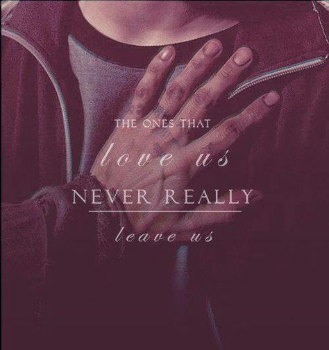 """""""The ones that love us never really leave us.""""  -Sirius Black I have this tattoo on me!!! Love it"""