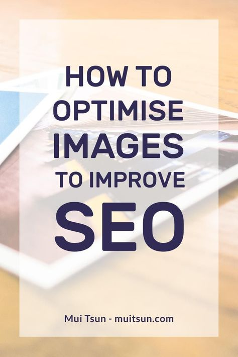 How to Optimise Images to Improve User Experience and SEO - Mui Tsun