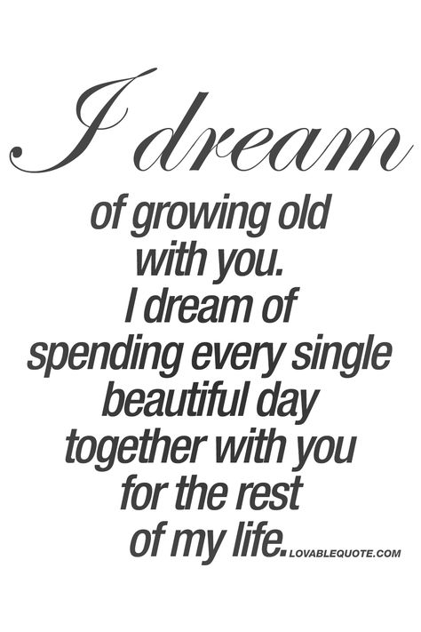 I dream of growing old with you. I dream of spending every single beautiful day together with you for the rest of my life. ❤️ #true #love