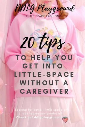 20 Awesome Ways To Get Into Littlespace Without A Caregiver! Click