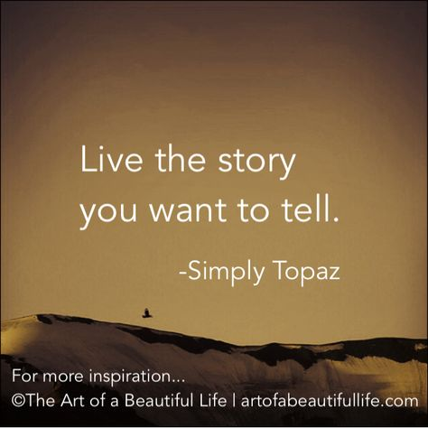 13 Ways to Live the Story You Want to Tell   Read more at... artofabeautifullife.com