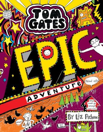 Tom Gates 13 Epic Adventure Kind Of Ebook By Liz Pichon Rakuten Kobo In 2020 Tom Gates Fantasy Books Fantasy Books Magic