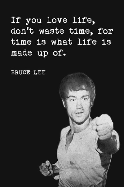 If You Love Life Don T Waste Time Bruce Lee Quote Motivational Poster Bruce Lee Quotes Inspirational Quotes Motivation Einstein Quotes