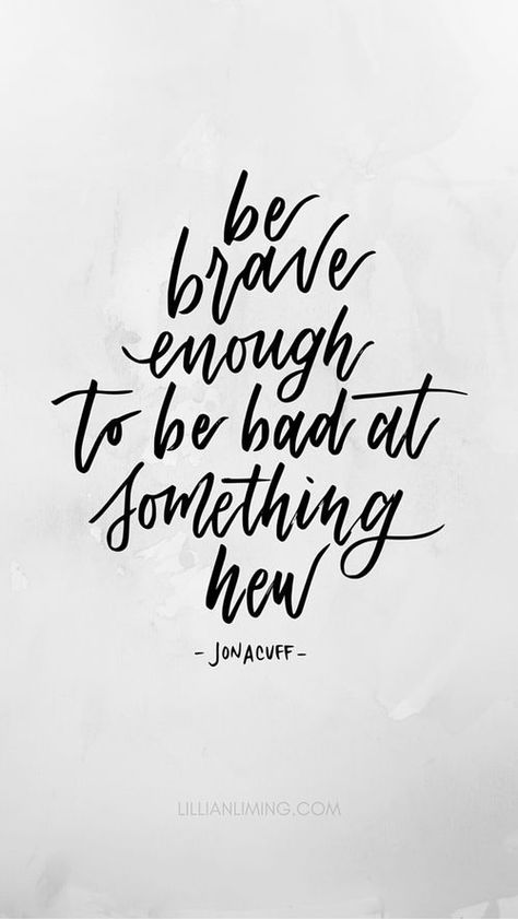 {FREE DOWNLOAD} Be brave enough to be bad at something new. - Jon Acuff // Hand-lettered lockscreen // iPhone, Android, wallpaper, lettering, quote, inspiration