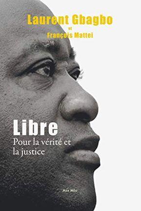 Telecharger Libre Pour La Verite Et La Justice Essais Documents Essais Documents Pdf Par Jean Francois Mattei Laurent Gbagb Ebook Pdf Books Book Search