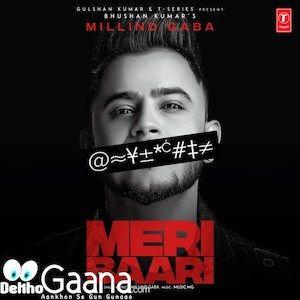 Meri Baari Lyrics Millind Gaba In 2020 Mp3 Song Mp3 Song Download Rap Songs