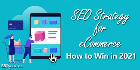 SEO Strategy for eCommerce: How to Win in 2021 - SEO Basics