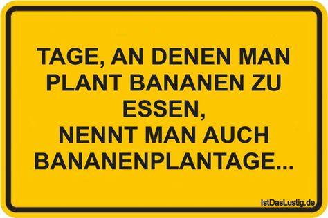 TAGE, AN DENEN MAN PLANT BANANEN ZU ESSEN, NENNT MAN AUCH BANANENPLANTAGE... ...... - #auch #BANANEN #BANANENPLANTAGE #denen #essen #man #nennt #plant #Tage #zu