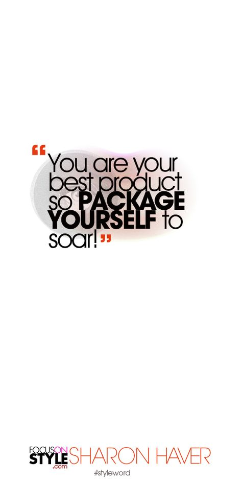 You are your best product so PACKAGE YOURSELF to soar! Subscribe to the daily #styleword here: http://www.focusonstyle.com/styleword/ #quotes #styletips
