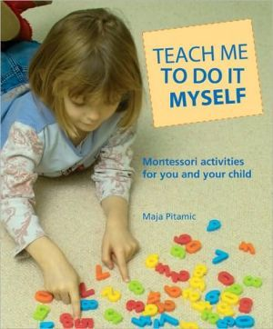Teach Me to Do It Myself: Montessori Activities for You and Your Child Paperback