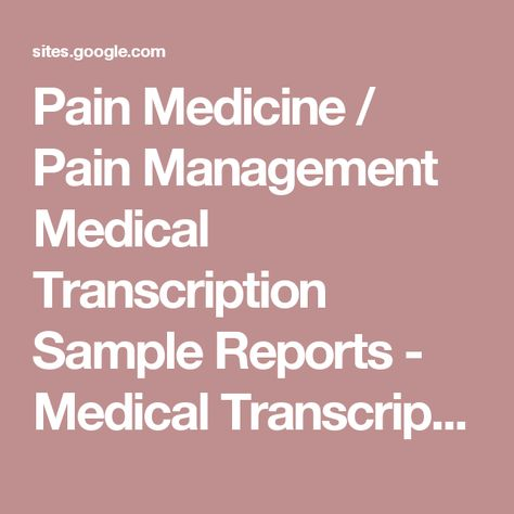 Pain Medicine Management Medical Transcription Sample Reports