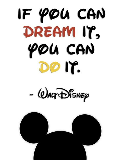 disney thought, if you can dream it, you can do it