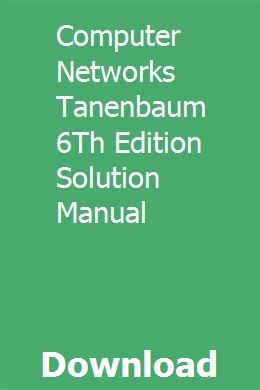 Computer Networks Tanenbaum 6th Edition Solution Manual Computer Network Accounting Principles Manual