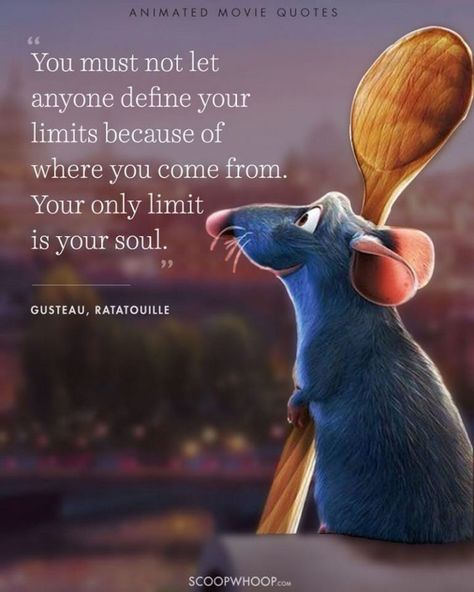 "61 Inspirational Disney Quotes - ""You must not let anyone define your limits because of where you come from. Your only limit is your soul."" - Gusteau"