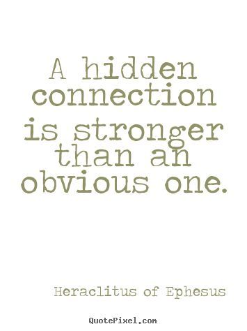 Quote About Love A Hidden Connection Is Stronger Than An Obvious One Hiding Feelings Quotes Obvious Quotes Hidden Love Quotes