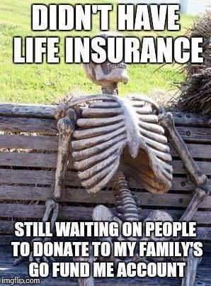 Go Fund Me Is Not Life Insurance Ppl Sept Is Life Insurance