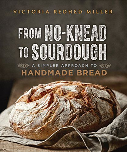 Download Pdf From Noknead To Sourdough A Simpler Approach To Handmade Bread Free Epub Mobi Ebooks Handmade Bread Sourdough How To Make Bread