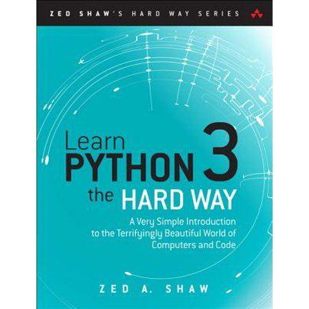 Zed Shaw S Hard Way Learn Python 3 The Hard Way A Very Simple Introduction To The Terrifyingly Beautiful World Of Computers And Code Paperback Walmart Co In 2021 Python Programming Books Python Coding