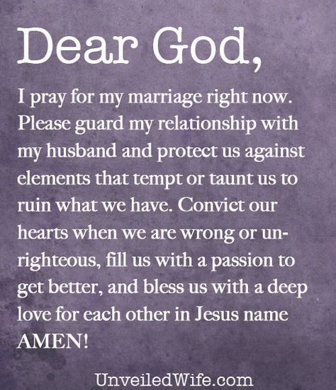 Prayer: My Marriage --- Dear God, I pray for my marriage right now. May You shield my marriage from the attacks of the enemy. Please guard my relationship with my husband and protect us against elements that tempt or taunt us to […]… Read More Here http://unveiledwife.com/prayer-of-the-day-my-marriage/