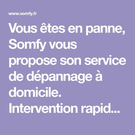 Vous Etes En Panne Somfy Vous Propose Son Service De Depannage A