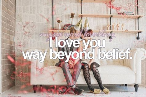 I love you way beyond belief<3