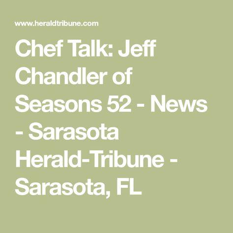 Chef Talk: Jeff Chandler of Seasons 52 - News - Sarasota Herald-Tribune - Sarasota, FL