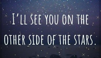 I Ll See You On The Other Side Of The Stars Quote About Love And Loss Losing A Loved One Quotes 50th Quote Grief Quotes