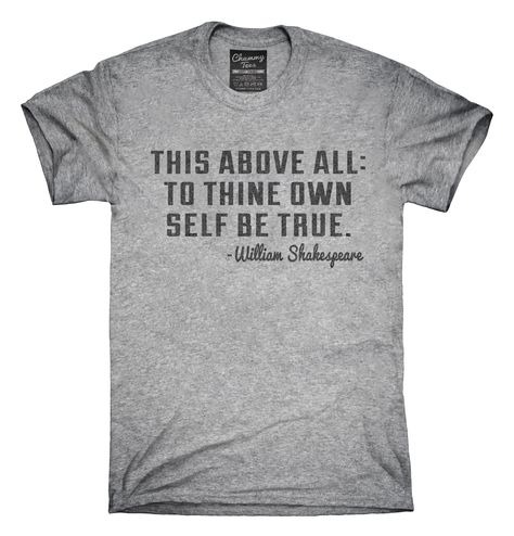 Be True To Yourself William Shakespeare Quote T-Shirts, Hoodies, Tank Tops