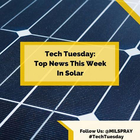 Techtuesday Top News This Week In Solar Tech Tuesday Energy Tech Solar News