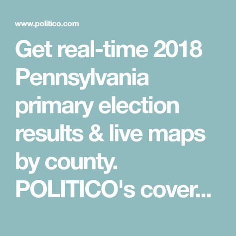 Get real-time 2018 Pennsylvania primary election results & live