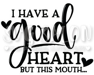 I Have A Good Heart But This Mouth Cut File Set in SVG, EPS, DXF