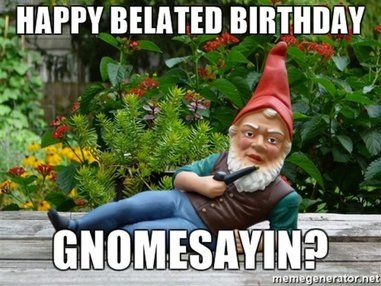 85 Happy Belated Birthday Memes For When You Just Forgot Belated Birthday Funny Happy Belated Birthday Happy Birthday Meme