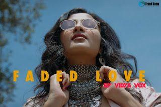 Faded Love Song Download Mp3 Vidya Vox Devenderpal Singh In 2020 Love Songs Trending Songs Songs