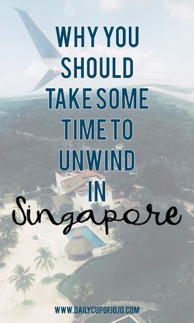 Why You Should Take Some Time To Unwind In Singapore Singapore Travel Singapore Unwind