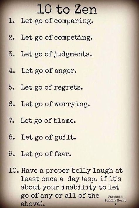 #Zen how2  #LetGo of: comparing, competing judging, anger regret, worry blame, guilt & fear  Add #laughter 2 ur life