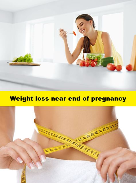 What causes weight loss at the end of pregnancy
