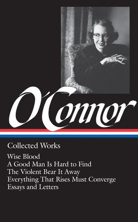 Flannery O Connor Collected Works Loa 39 By Flannery O Connor 9780940450370 Penguinrandomhouse Com Books In 2020 Flannery O Connor Library Of America O Connor
