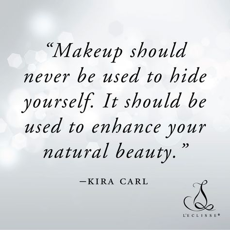 Makeup Should Never Be Used To Hide Yourself It Should Be Used To Enhance Your Natural Beauty Kira Carl Beauty Makeup Loveyourself Makeup Quotes Kira
