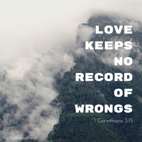 """Love quote. A Bible quote about love.  """"Love keeps no record of wrongs."""" 1 Corinthians 3:15"""