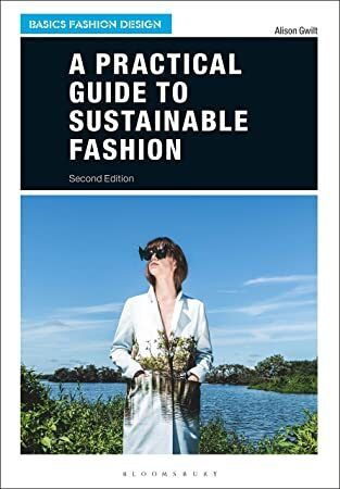 Free Download A Practical Guide To Sustainable Fashion Basics Fashion Design Author Free Delivery Amazon Sustainable Fashion Basic Style Fashion Design