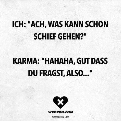 Visual Statements®️ Ich:Ach, was kann schon schief gehen? Karma:Hahaha, gut dass du fragst, also... Sprüche / Zitate / Quotes / Wordporn / witzig / lustig / Sarkasmus / Freundschaft / Beziehung / Ironie