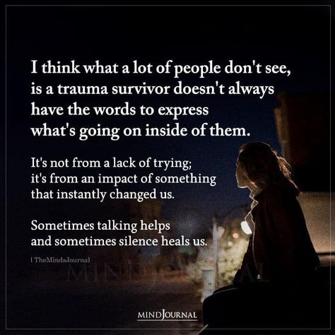 I think what a lot of people don't see, is a trauma survivor doesn't always have the words to express what's going on inside of them. It's not from a lack of trying it's from an impact of something that instantly changed us. Sometimes talking helps and sometimes silence heals us. #lifequotes #trauma #traumasurvivor