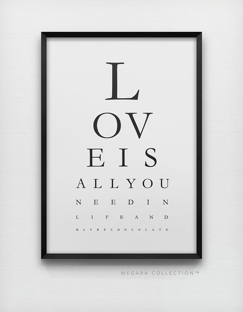 Love is all you need in life...and maybe chocolate.    Typography art print poster inspired by the Snellen eye exam chart.            PAPER &
