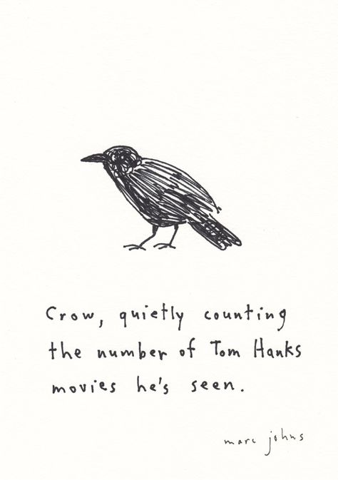 Crow, quietly counting the number of Tom Hanks movies he's seen — Marc Johns