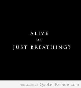 Alive Or Just Breathing Fear Quote Quotes Pinterest Quotes