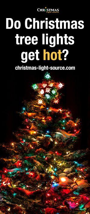 Do Christmas Tree Lights Get Hot Christmas Tree Lighting Christmas Tree Incandescent Christmas Lights