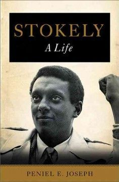 Stokely : a life -  In Stokely, preeminent civil rights scholar Peniel E. Joseph presents a groundbreaking biography of Carmichael, arguing that the young firebrand's evolution from nonviolent activist to Black Power revolutionary reflected the trajectory of a generation radicalized by the violence and unrest of the late 1960s.