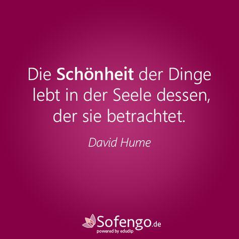 Die Schönheit der Dinge, lebt in der Seele dessen, der sie betrachtet.- David Hume